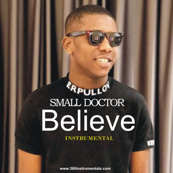 Small Doctor - Believe Instrumental Mp3 Download