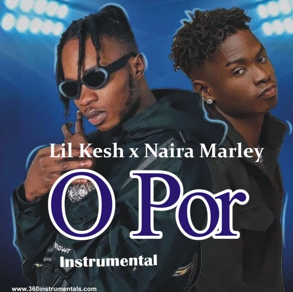 Lil Kesh & Naira Marley - O Por Instrumental Mp3 Download