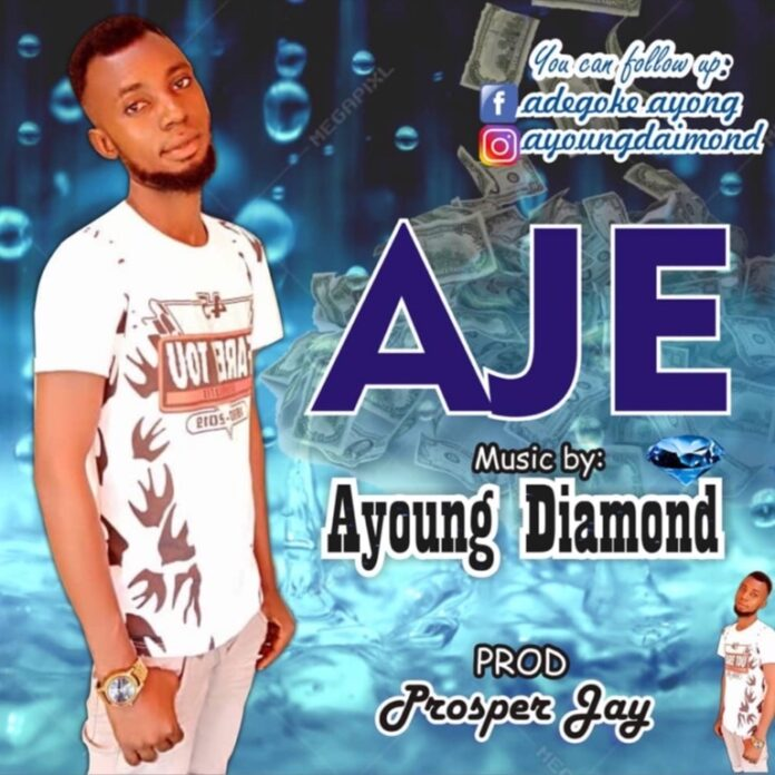 MUSIC: Ayoung Diamond - AJE | MP3 Download