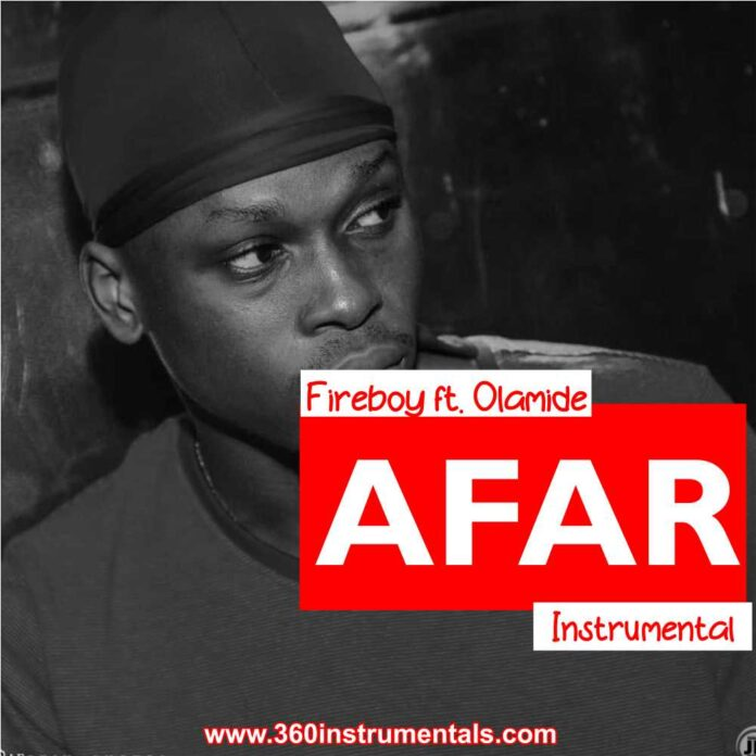 Fireboy ft. Olamide - Afar Instrumental MP3 Download